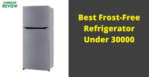 Best Frost-Free Refrigerator Under 30000
