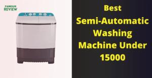 Best Semi-Automatic Washing Machine Under 15000